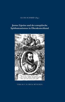 Justus Lipsius und der europäische Späthumanismus in Oberdeutschland von Schmid,  Alois