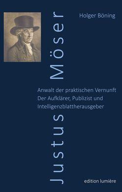 Justus Möser. Anwalt der praktischen Vernunft. Der Aufklärer, Publizist und Intelligenzblattherausgeber. von Böning,  Holger