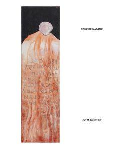 Jutta Koether. Tour de Madame (dt. Ausg.) von Cotter,  Suzanne, Hochdörfer,  Achim, Kröner,  Tonio