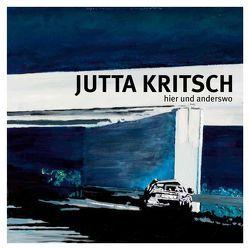 Jutta Kritsch – hier und anderswo von Borgmann,  Verena, Kritsch,  Jutta