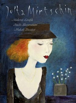Jutta Mirtschin – Malerei Grafik Buch Illutration Plakat Theater von Mirtschin,  Jutta