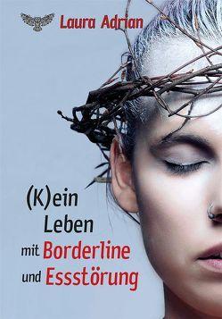 (K)ein Leben mit Borderline und Essstörung von Adrian,  Laura
