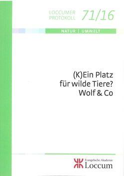 (K) Ein Platz für Wilde Tiere? Wolf & Co von Hirschmann,  Markus, Müller,  Monika C.M.