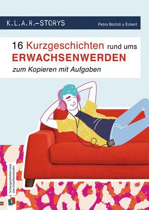 K.L.A.R.-Storys 16 Kurzgeschichten rund ums Erwachsenwerden zum Kopieren mit Aufgaben von Bartoli y Eckert,  Petra
