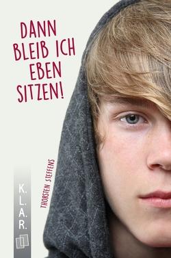 K.L.A.R. – Taschenbuch Dann bleib ich eben sitzen! von Steffens,  Thorsten