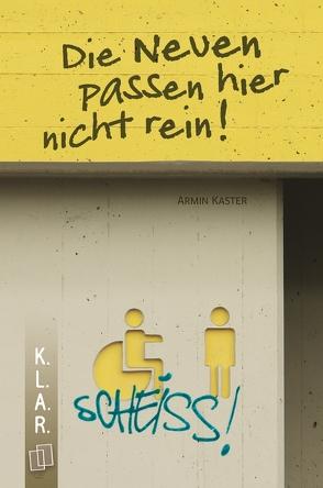 K.L.A.R.-Taschenbuch: Die Neuen passen hier nicht rein! von Kaster,  Armin