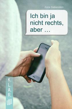 K.L.A.R. – Taschenbuch Ich bin ja nicht rechts, aber … von Siebenstein,  Anna