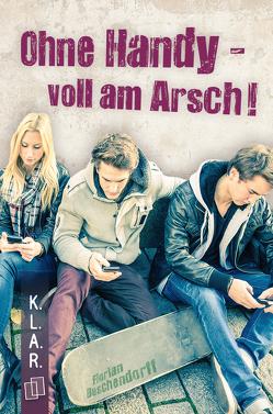K.L.A.R.-Taschenbuch: Ohne Handy – voll am Arsch! von Buschendorff,  Florian