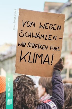 K.L.A.R. – Taschenbuch: Von wegen schwänzen – wir streiken fürs Klima! von Buschendorff,  Florian