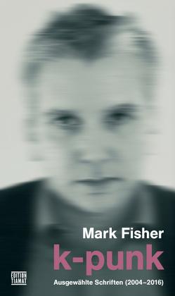K-Punk von Fisher,  Mark, Reynolds,  Simon, Zwarg,  Robert