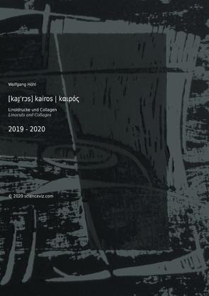 [kaɪ̯'rɔs] kairos | kαιρός . Linoldrucke und Collagen . Linocuts and Collages | 2019 – 2020 von Höhl,  Wolfgang