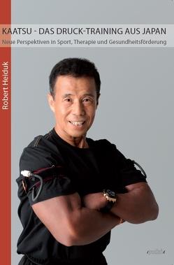 KAATSU – Das Druck-Training aus Japan von Heiduk,  Robert
