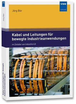 Kabel und Leitungen für bewegte Industrieanwendungen von Bör,  Jörg