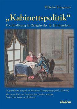 """""""Kabinettspolitik"""". Konfliktlösung im Zeitgeist des 18. Jahrhunderts von Bringmann,  Wilhelm"""