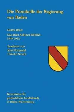 Kabinettsprotokolle von Baden, Württemberg-Baden und Württemberg-Hohenzollern 1945-1952 / Die Protokolle der Regierung von Baden von Hochstuhl,  Kurt, Strauß,  Christoph