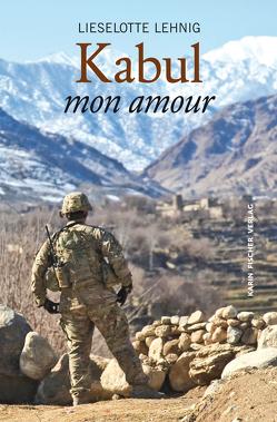 Kabul mon Amour – Eine Geschichte von Liebe und Betrug von Lehnig,  Lieselotte