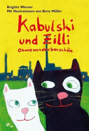 Kabulski und Zilli – Ohwiewunderbarschön von Müller,  Birte, Werner,  Brigitte