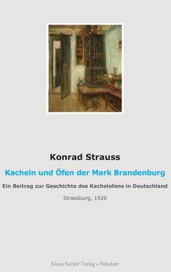 Kacheln und Öfen der Mark Brandenburg von Strauss,  Konrad