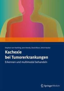 Kachexie bei Tumorerkrankungen von Arends,  Jann, Blum,  David, Häcker,  Ulrich, Haehling,  Stephan von
