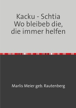 Kacku -Schtia / Kacku – Schtia Wo bleibeb die, die immer helfen von Meier geb Rautenberg,  Marlis