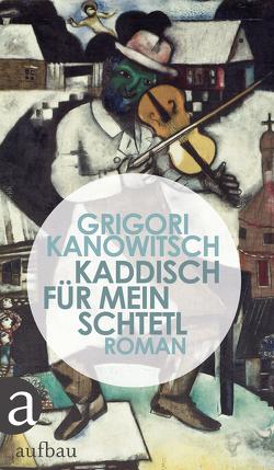 Kaddisch für mein Schtetl von Braungardt,  Ganna-Maria, Kanowitsch,  Grigori, van Kann,  Brigitte