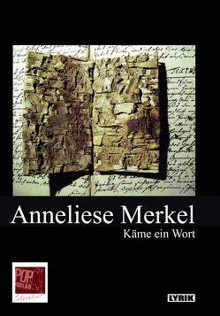 Käme ein Wort. von Hehn,  Ilse, Merkel,  Anneliese