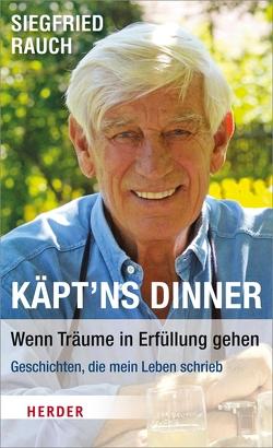 Käpt'ns Dinner – Wenn Träume in Erfüllung gehen von Rauch,  Siegfried