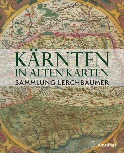 Kärnten in alten Karten von Lerchbaumer,  Gerhard