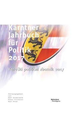 Kärntner Jahrbuch für Politik 2017 von Anderwald,  Karl, Filzmaier,  Peter, Hren,  Karl