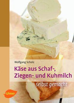 Käse aus Schaf-, Ziegen- und Kuhmilch von Scholz,  Wolfgang
