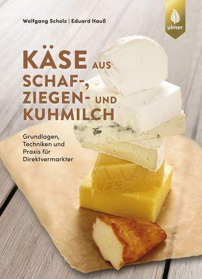 Käse aus Schaf-, Ziegen- und Kuhmilch von Hauß,  Eduard, Scholz,  Wolfgang