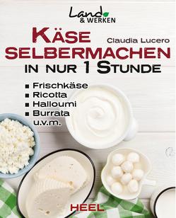 Käse selbermachen in nur 1 Stunde von Lucero,  Claudia