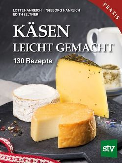 Käsen leicht gemacht von Hanreich,  Ingeborg, Hanreich,  Lotte, Zeltner,  Edith