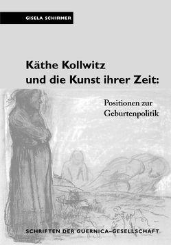 Käthe Kollwitz und die Kunst ihrer Zeit von Schirmer,  Gisela