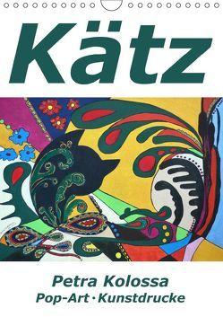 Kätz, Petra Kolossa, Pop-Art-Kunstdrucke (Wandkalender 2019 DIN A4 hoch) von Kolossa,  Petra