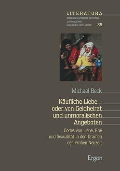 Käufliche Liebe – oder von Geldheirat und unmoralischen Angeboten von Beck,  Michael