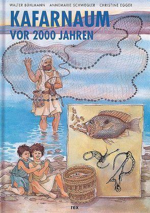 Kafarnaum vor 2000 Jahren von Bühlmann,  Walter, Egger,  Christine, Schwegler,  Annemarie