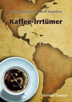 Kaffee-Irrtümer von Rosskamp,  Robert, Sauerbier,  Rolf