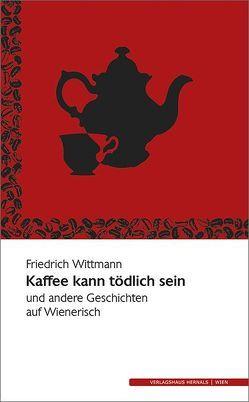 Kaffee kann tödlich sein von Wittmann,  Friedrich