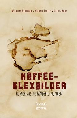 Kaffee- Klexbilder – Humoristische Handzeichnungen von Kaulbach,  Wilhelm von