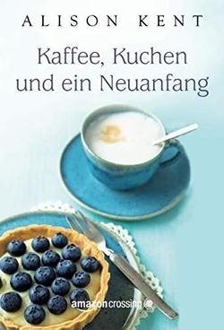 Kaffee, Kuchen und ein Neuanfang von Kent,  Alison, Krammer-Riedl,  Erika