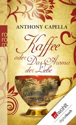 Kaffee oder Das Aroma der Liebe von Bontjes van Beek,  Saskia, Capella,  Anthony