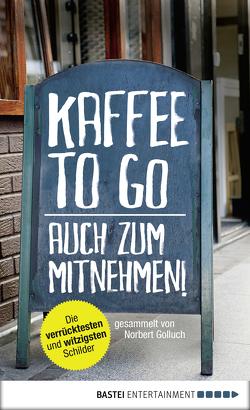 Kaffee to go – auch zum Mitnehmen! von Golluch,  Norbert