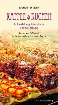Kaffee und Kuchen in Heidelberg, Mannheim und Umgebung von Jentzsch,  Marion