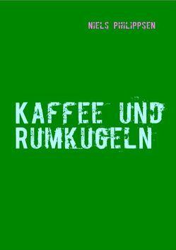 Kaffee und Rumkugeln von Philippsen,  Niels