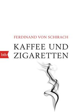 Kaffee und Zigaretten von Schirach,  Ferdinand von