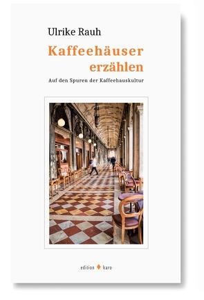 Kaffeehäuser erzählen von Rauh,  Ulrike