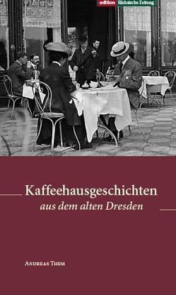 Kaffeehausgeschichten aus dem alten Dresden von Them,  Andreas