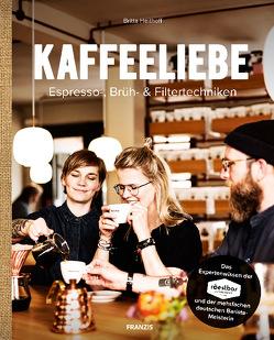 Kaffeeliebe. Wissen, Können und Genuss von Heithoff,  Britta