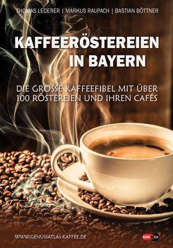 Kaffeeröstereien in Bayern von Böttner,  Bastian, Lederer,  Thomas, Raupach,  Markus
